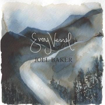 Joel Baker - every vessel, every vein