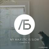 Обложка на плейлист My Majestic is Slow - Chapter 4